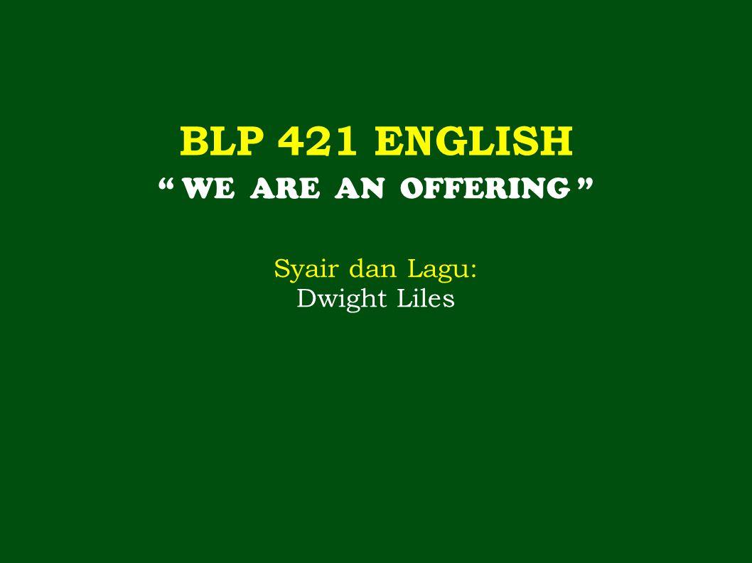 "BLP 421 ENGLISH "" WE ARE AN OFFERING "" Syair dan Lagu: Dwight Liles"