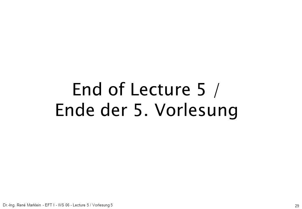 Dr.-Ing. René Marklein - EFT I - WS 06 - Lecture 5 / Vorlesung 5 29 End of Lecture 5 / Ende der 5.