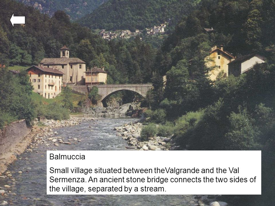 Balmuccia Small village situated between theValgrande and the Val Sermenza.