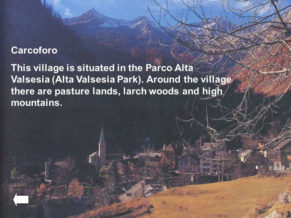 Carcoforo This village is situated in the Parco Alta Valsesia (Alta Valsesia Park).