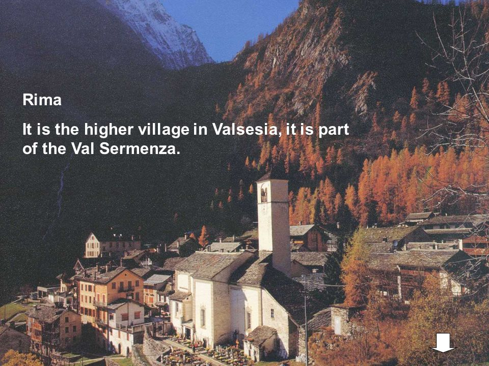 Rima It is the higher village in Valsesia, it is part of the Val Sermenza.