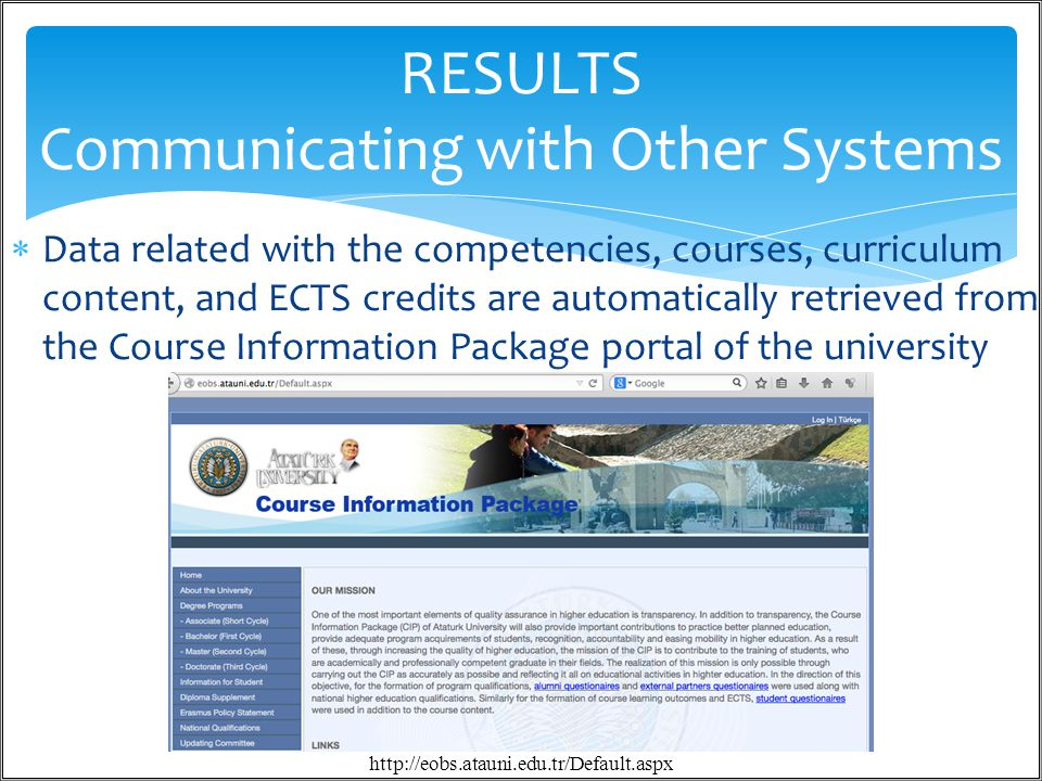  Data related with the competencies, courses, curriculum content, and ECTS credits are automatically retrieved from the Course Information Package portal of the university / 3628 RESULTS Communicating with Other Systems http://eobs.atauni.edu.tr/Default.aspx