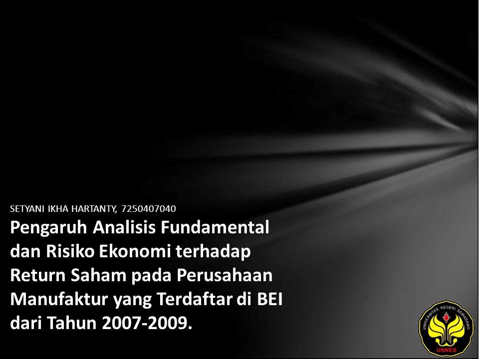 SETYANI IKHA HARTANTY, 7250407040 Pengaruh Analisis Fundamental dan Risiko Ekonomi terhadap Return Saham pada Perusahaan Manufaktur yang Terdaftar di BEI dari Tahun 2007-2009.