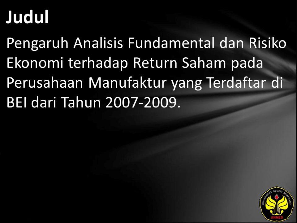 Judul Pengaruh Analisis Fundamental dan Risiko Ekonomi terhadap Return Saham pada Perusahaan Manufaktur yang Terdaftar di BEI dari Tahun 2007-2009.