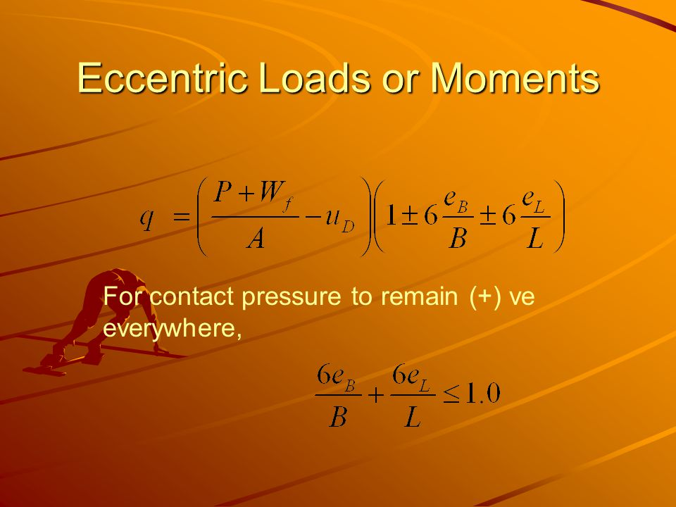 Eccentric Loads or Moments For contact pressure to remain (+) ve everywhere,