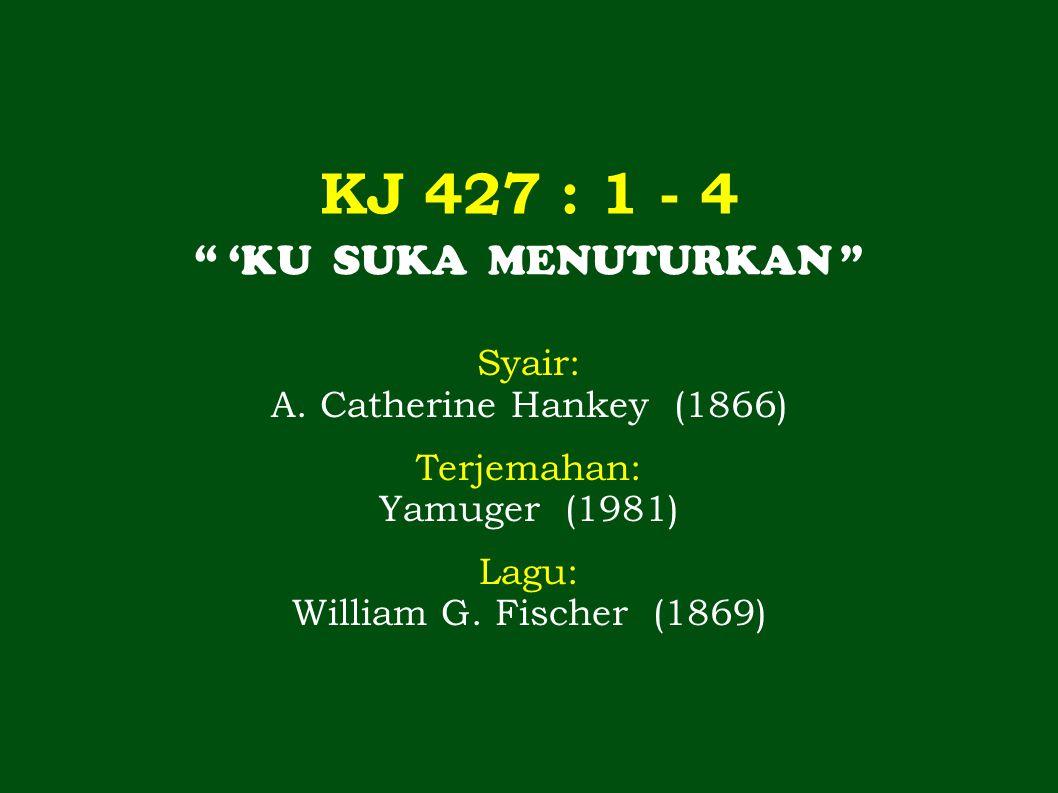 KJ 427 : 1 - 4 'KU SUKA MENUTURKAN Syair: A.