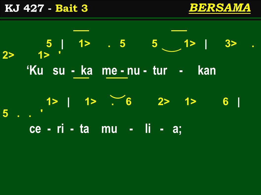 5 | 1>. 5 5 1> | 3>. 2> 1> 'Ku su - ka me - nu - tur - kan 1> | 1>.