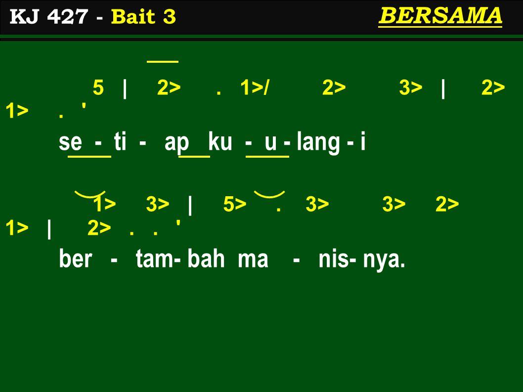 5 | 2>. 1>/ 2> 3> | 2> 1>. se - ti - ap ku - u - lang - i 1> 3> | 5>.