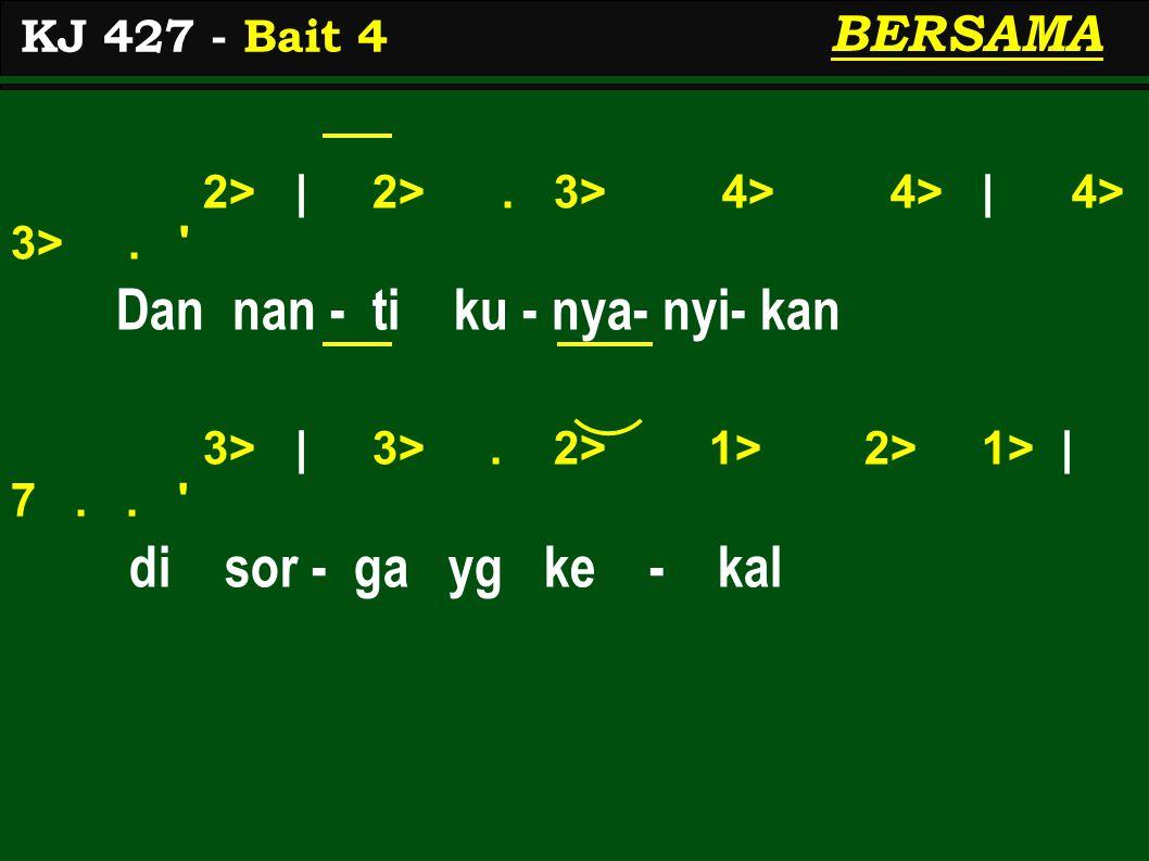 2> | 2>. 3> 4> 4> | 4> 3>. Dan nan - ti ku - nya- nyi- kan 3> | 3>.
