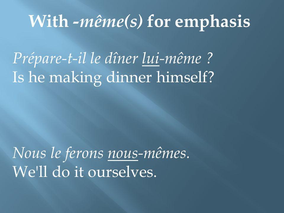 With -même(s) for emphasis Prépare-t-il le dîner lui-même .