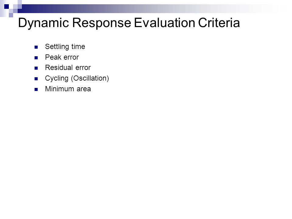 Dynamic Response Evaluation Criteria Settling time Peak error Residual error Cycling (Oscillation) Minimum area