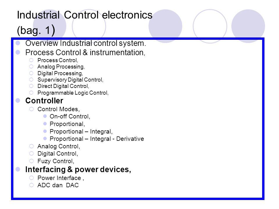 ELECTRONICS CONTROL  Sifat : open loop dan closed loop,  Metode : Analog, Digital, Fuzzy,  Mode : on-off control, Propotional, Integral, Derivative Control dan PID Control.