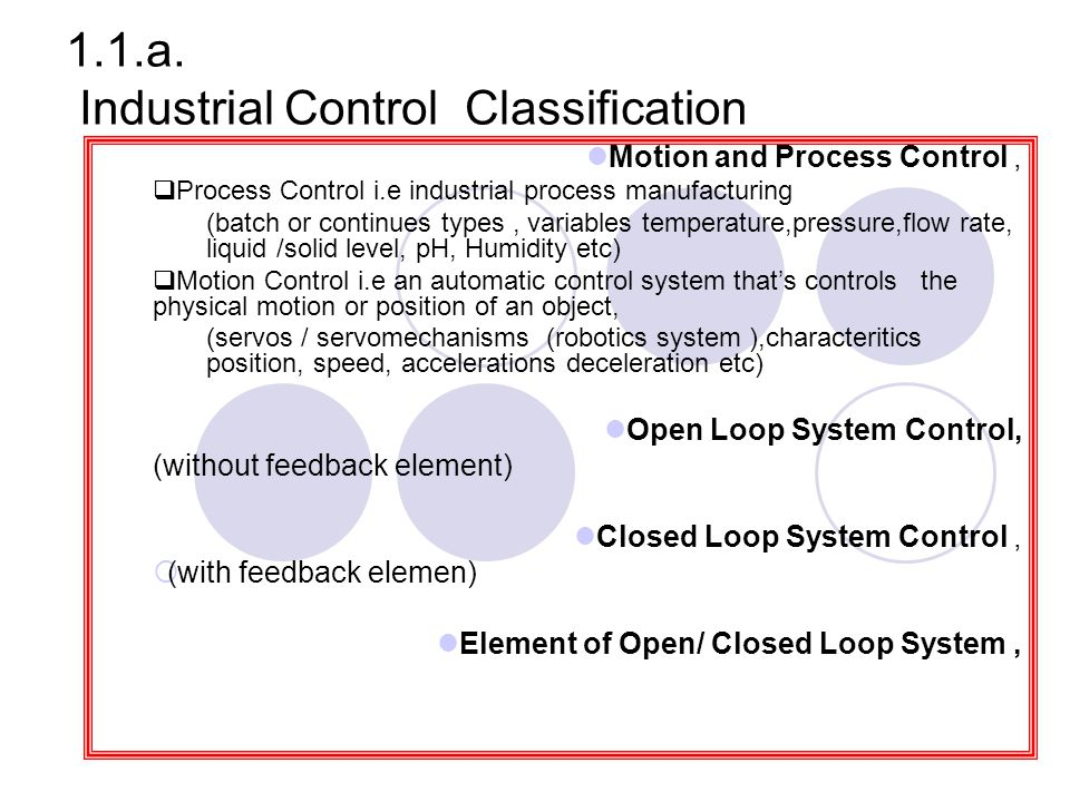 Elements of process - control Process  Fluid, tank, fluid inlet, and outlet, Measurement :  Information on the Variable,  Transduction, ==  (transducer)  Signal conditioning, Evaluation  To examine the measurement and  determine what action,  should be taken =  controller Control Element.