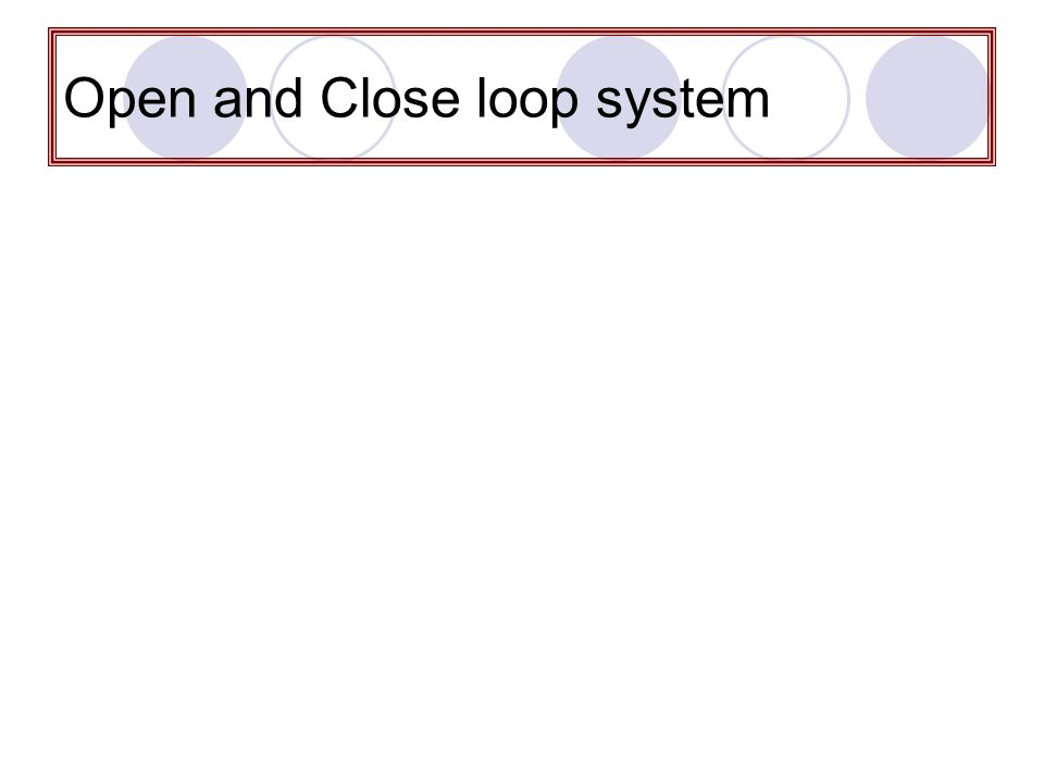 Open and Close loop system