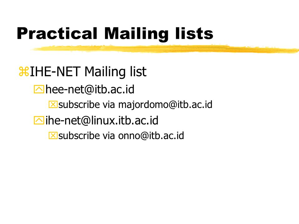 Practical Mailing lists zIHE-NET Mailing list yhee-net@itb.ac.id xsubscribe via majordomo@itb.ac.id yihe-net@linux.itb.ac.id xsubscribe via onno@itb.ac.id