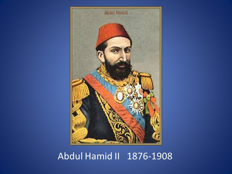 Abdul Hamid II 1876-1908