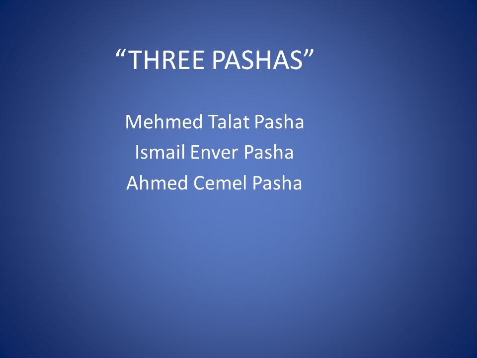 THREE PASHAS Mehmed Talat Pasha Ismail Enver Pasha Ahmed Cemel Pasha