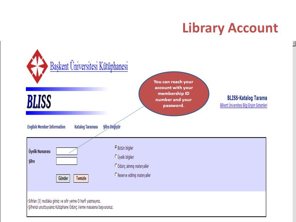 Library Account You can reach your account with your membership ID number and your password.