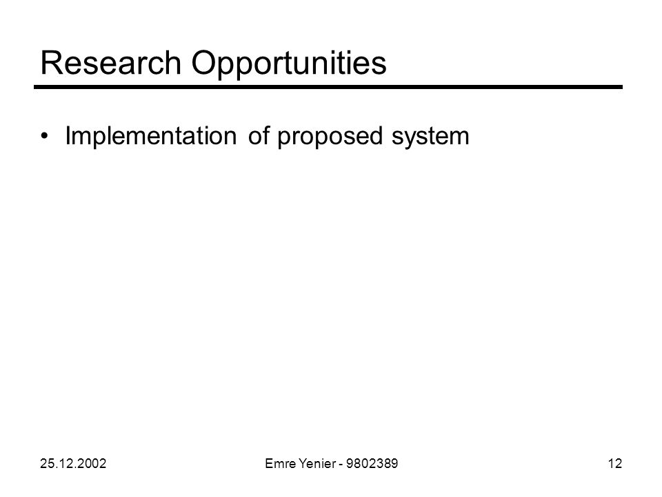 25.12.2002Emre Yenier - 980238912 Research Opportunities Implementation of proposed system