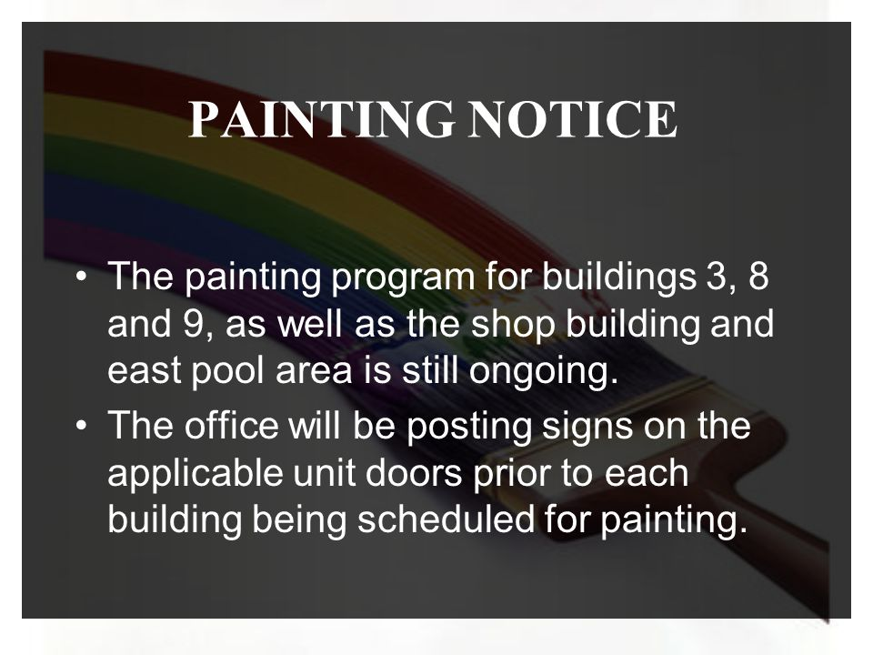PAINTING NOTICE The painting program for buildings 3, 8 and 9, as well as the shop building and east pool area is still ongoing. The office will be po