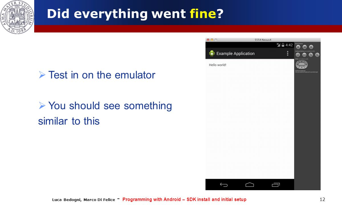Luca Bedogni, Marco Di Felice - Programming with Android – SDK install and initial setup 12 Did everything went fine.