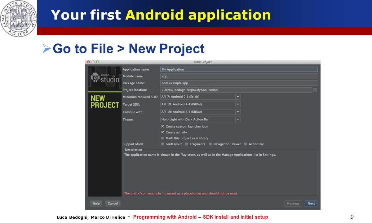 Luca Bedogni, Marco Di Felice - Programming with Android – SDK install and initial setup 9 Your first Android application  Go to File > New Project