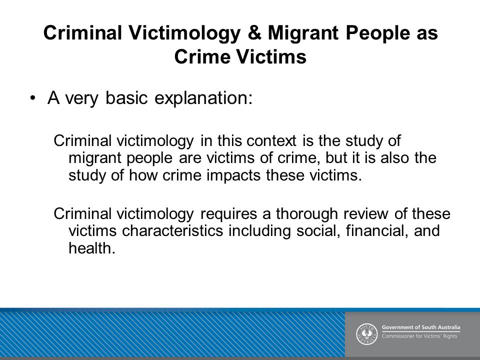 Criminal Victimology & Migrant People as Crime Victims A very basic explanation: Criminal victimology in this context is the study of migrant people a