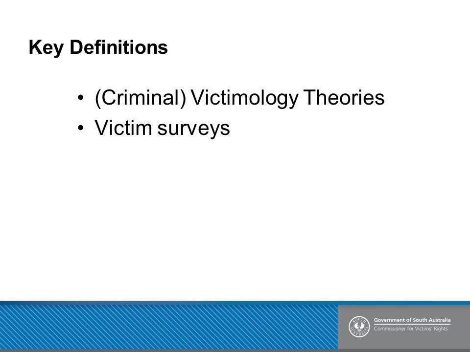 Key Definitions (Criminal) Victimology Theories Victim surveys
