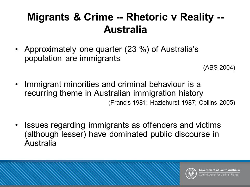 Migrants & Crime -- Rhetoric v Reality -- Australia Approximately one quarter (23 %) of Australia's population are immigrants (ABS 2004) Immigrant min