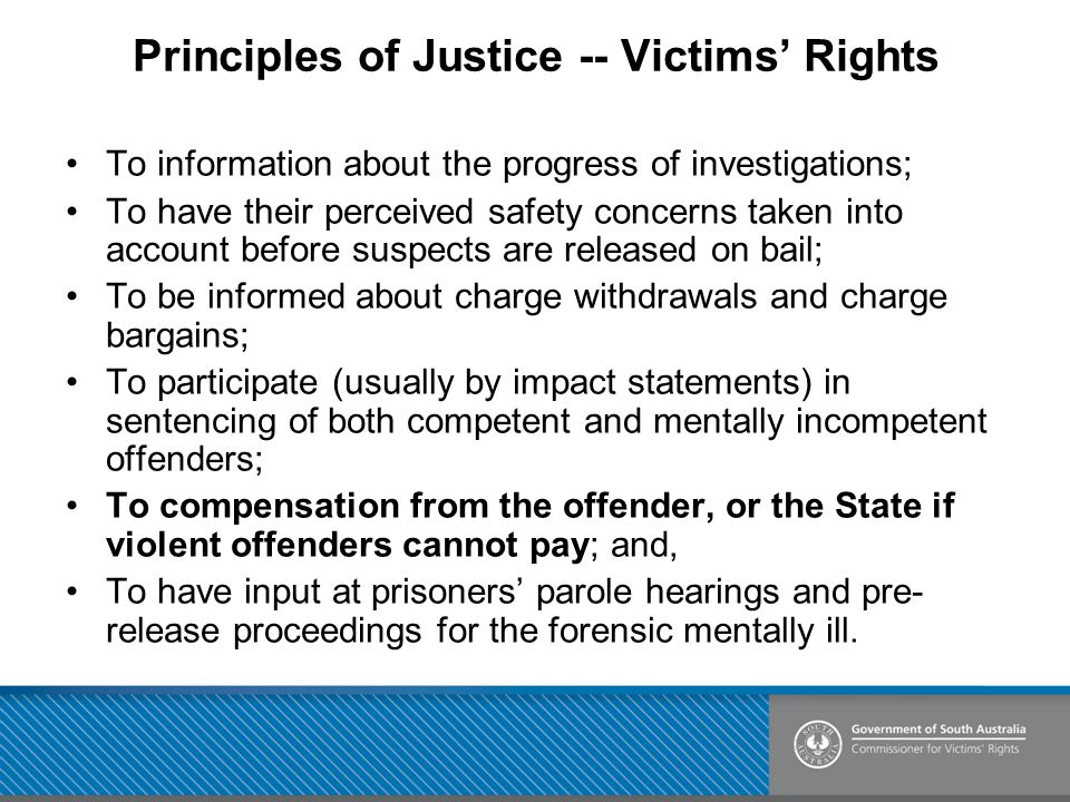 Principles of Justice -- Victims' Rights To information about the progress of investigations; To have their perceived safety concerns taken into accou