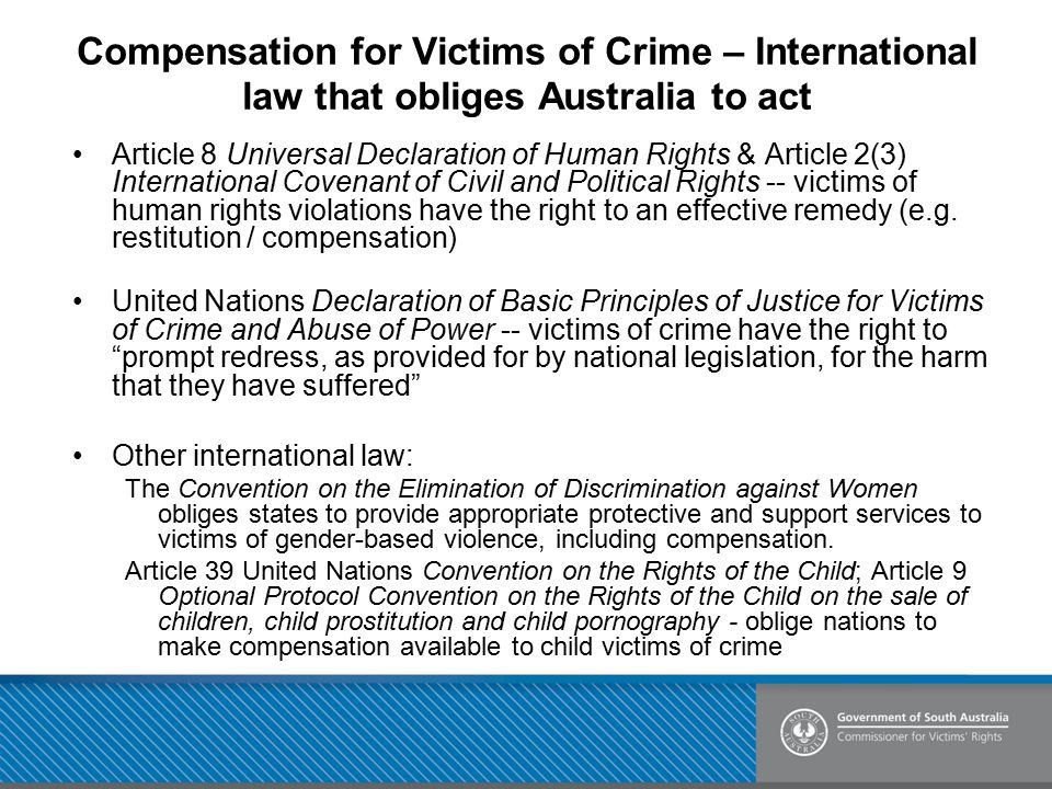 Compensation for Victims of Crime – International law that obliges Australia to act Article 8 Universal Declaration of Human Rights & Article 2(3) Int