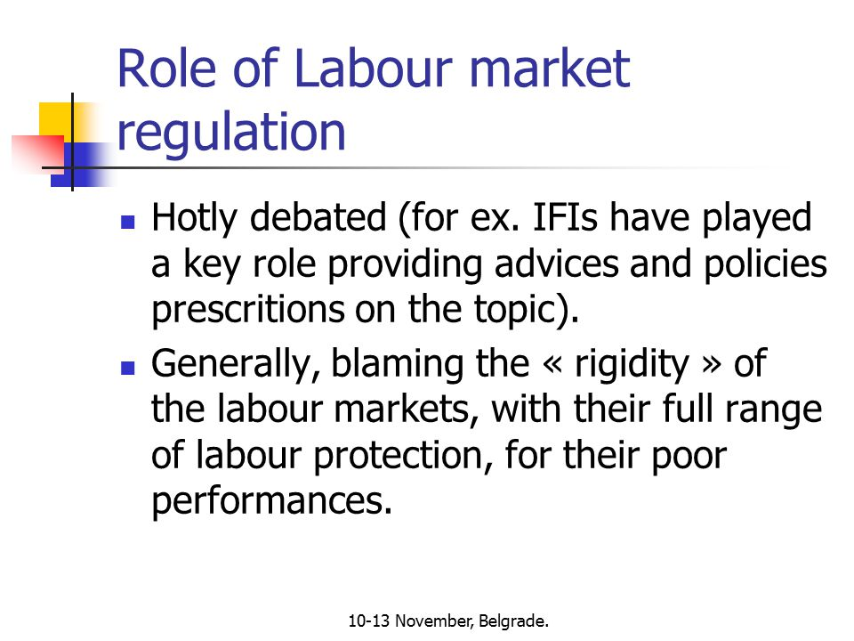 10-13 November, Belgrade. Role of Labour market regulation Hotly debated (for ex.