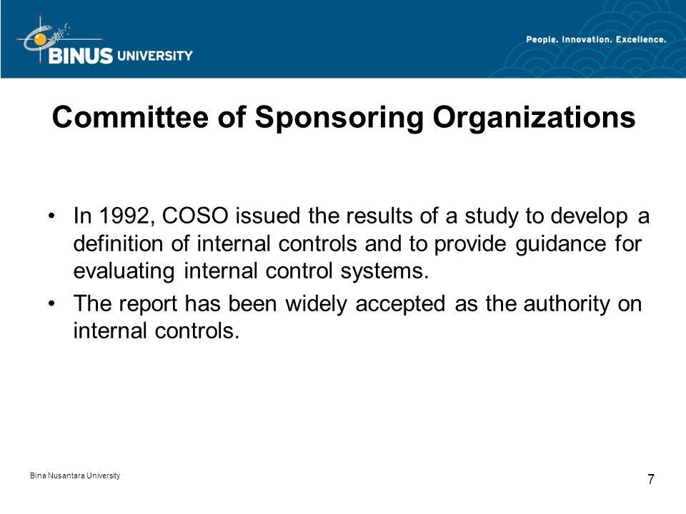 Bina Nusantara University 6 Model of Internal Controls COSO Framework of Internal Control ISACA COBIT Canadian CoCo The IIA SAC/e-SAC United Kingdom C