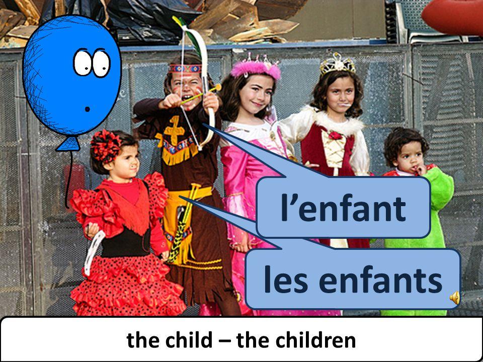 les enfants child - children l'enfant the child – the children