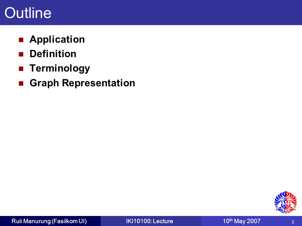 43 Ruli Manurung (Fasilkom UI)IKI10100: Lecture10 th May 2007 2 V1V1 V2V2 V3V3 V4V4 V6V6 V7V7 3 10 6 72 4 5 1 8 4 1 V5V5 Minimum Spanning Tree: A Graph