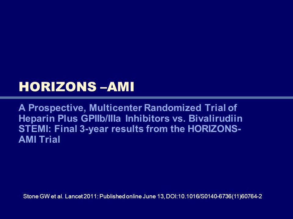 HORIZONS –AMI A Prospective, Multicenter Randomized Trial of Heparin Plus GPIIb/IIIa Inhibitors vs. Bivalirudiin STEMI: Final 3-year results from the
