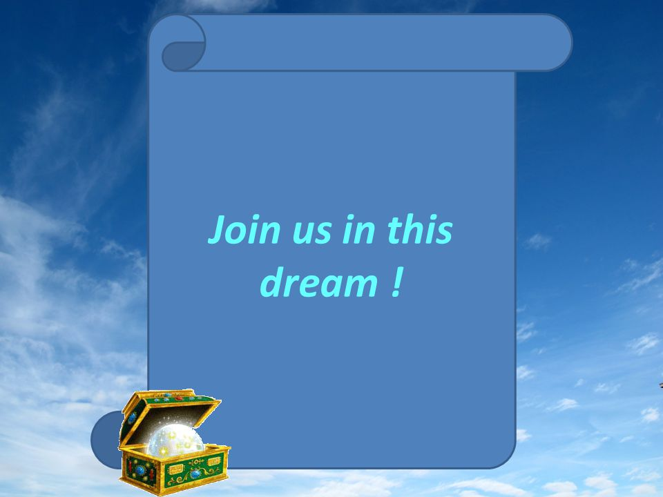 Join us in this dream !