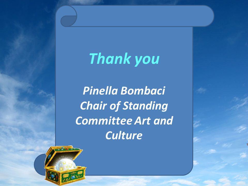 Thank you Pinella Bombaci Chair of Standing Committee Art and Culture