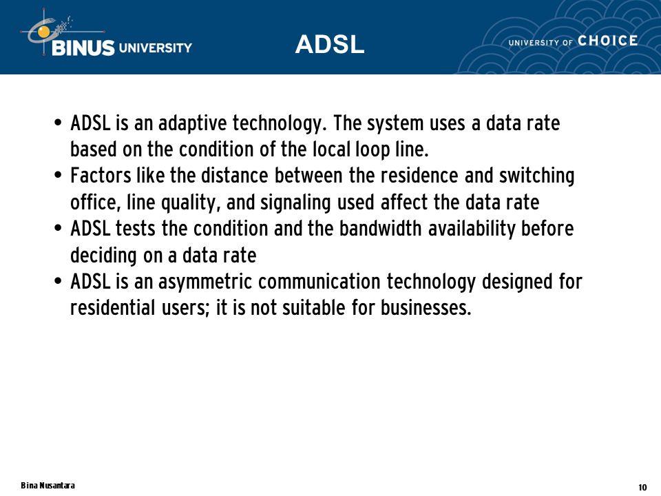 Bina Nusantara 10 ADSL is an adaptive technology.