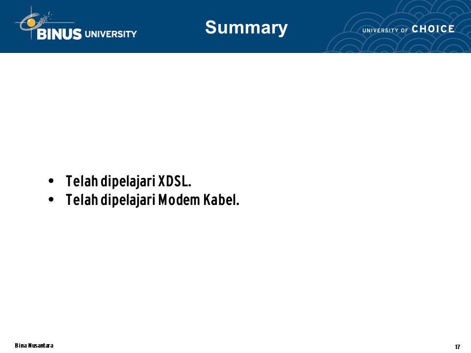 Bina Nusantara 17 Telah dipelajari XDSL. Telah dipelajari Modem Kabel. Summary