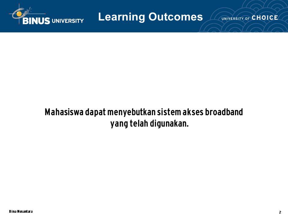 Bina Nusantara 2 Mahasiswa dapat menyebutkan sistem akses broadband yang telah digunakan.
