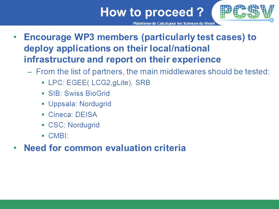 Plateforme de Calcul pour les Sciences du Vivant How to proceed ? Encourage WP3 members (particularly test cases) to deploy applications on their loca