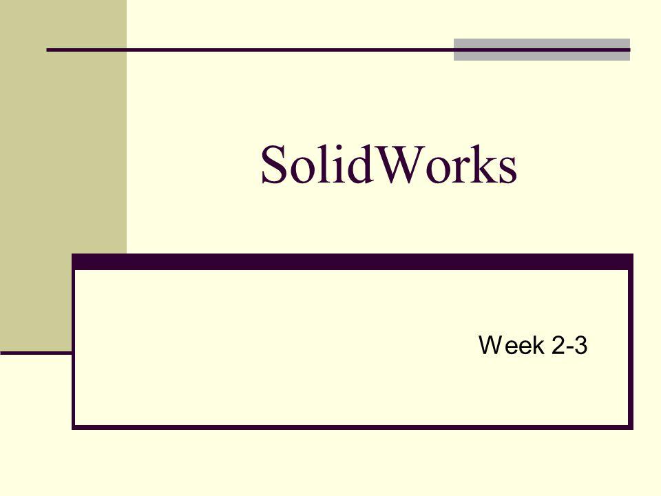 SolidWorks Week 2-3