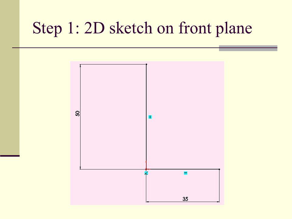 Step 1: 2D sketch on front plane