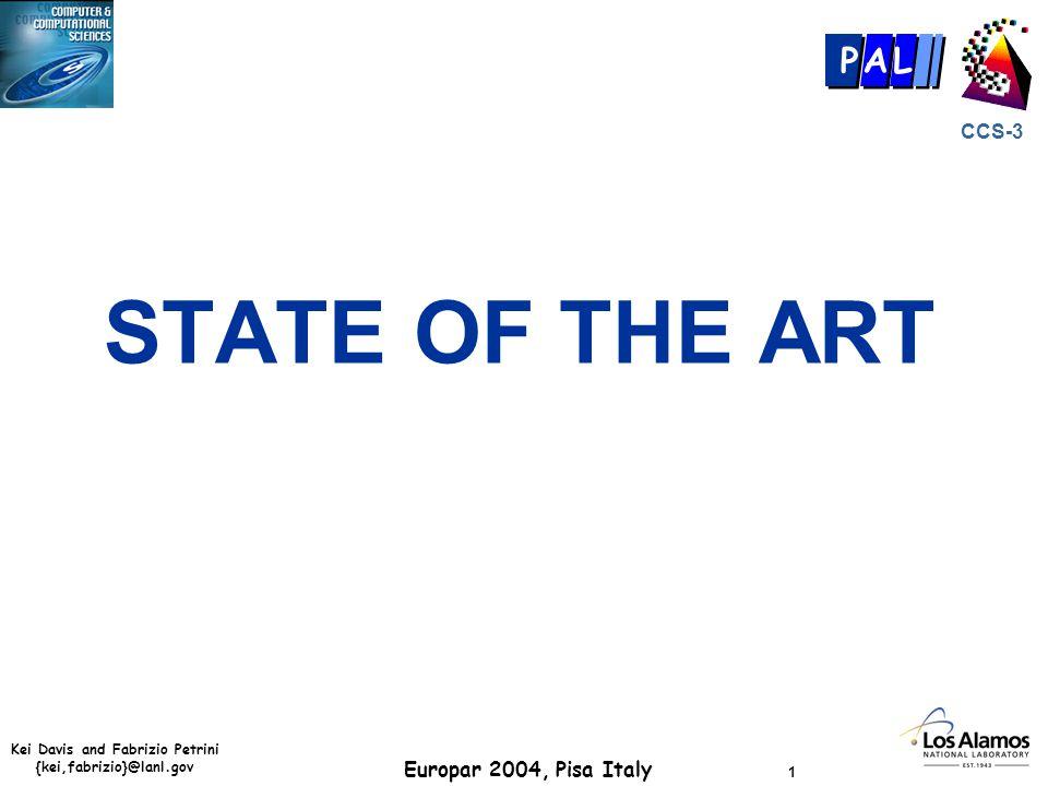 Kei Davis and Fabrizio Petrini {kei,fabrizio}@lanl.gov Europar 2004, Pisa Italy 1 CCS-3 P AL STATE OF THE ART