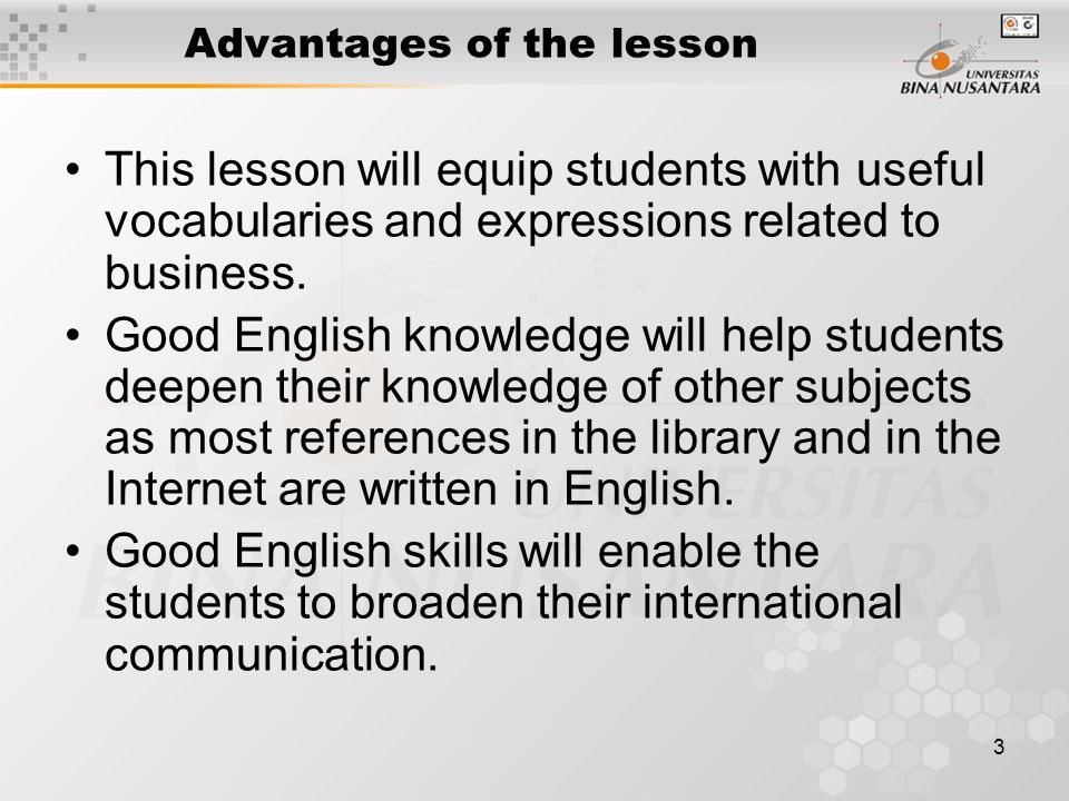 3 Advantages of the lesson This lesson will equip students with useful vocabularies and expressions related to business.