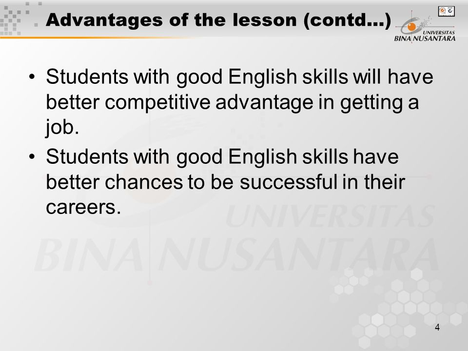 4 Advantages of the lesson (contd…) Students with good English skills will have better competitive advantage in getting a job.