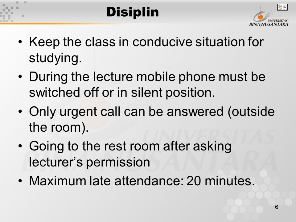 6 Disiplin Keep the class in conducive situation for studying.