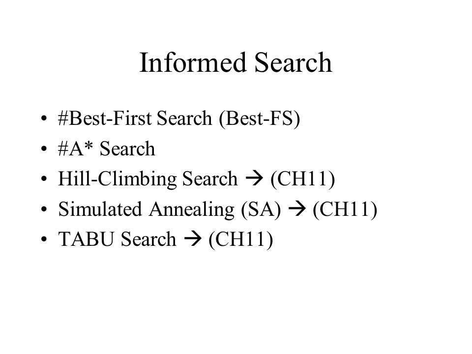 Informed Search #Best-First Search (Best-FS) #A* Search Hill-Climbing Search  (CH11) Simulated Annealing (SA)  (CH11) TABU Search  (CH11)