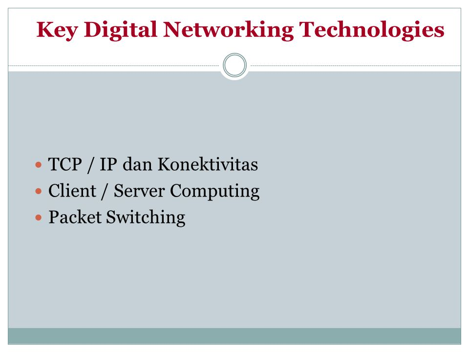 Key Digital Networking Technologies TCP / IP dan Konektivitas Client / Server Computing Packet Switching